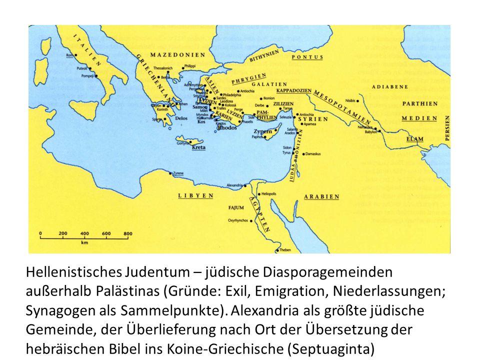 Hellenistisches Judentum – jüdische Diasporagemeinden außerhalb Palästinas (Gründe: Exil, Emigration, Niederlassungen; Synagogen als Sammelpunkte). Al