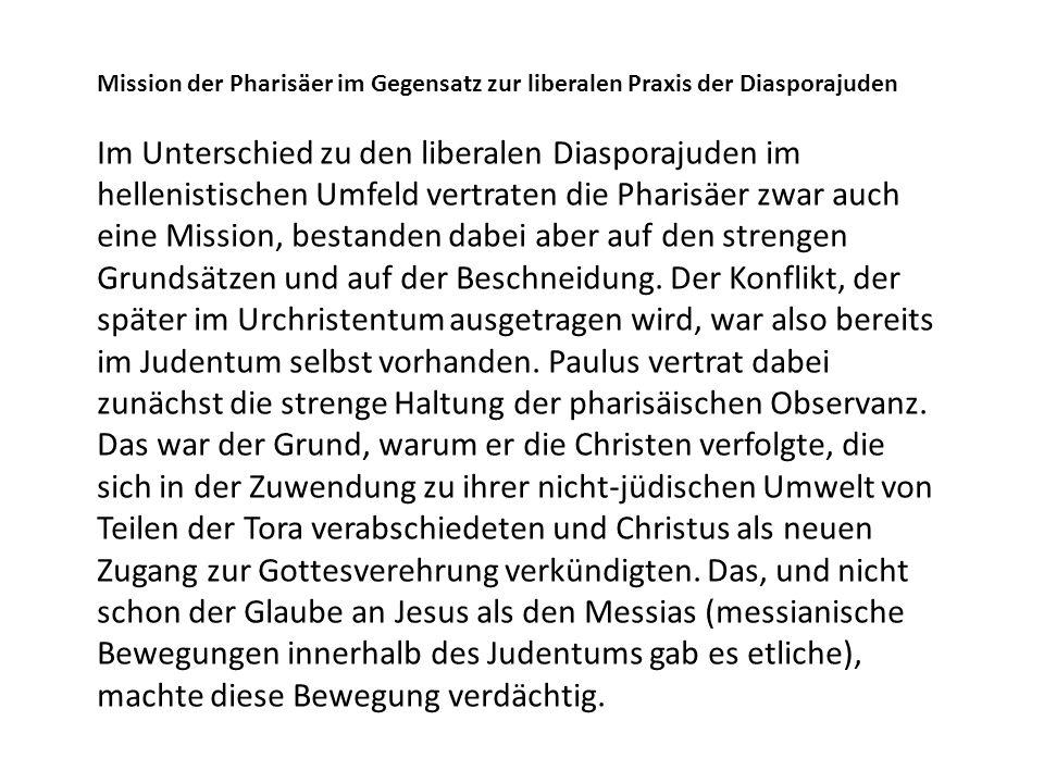 Mission der Pharisäer im Gegensatz zur liberalen Praxis der Diasporajuden Im Unterschied zu den liberalen Diasporajuden im hellenistischen Umfeld vert