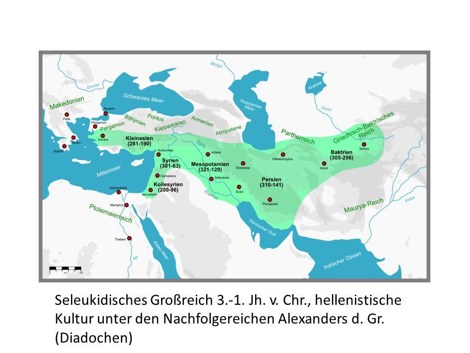 Seleukidisches Großreich 3.-1. Jh. v. Chr., hellenistische Kultur unter den Nachfolgereichen Alexanders d. Gr. (Diadochen)