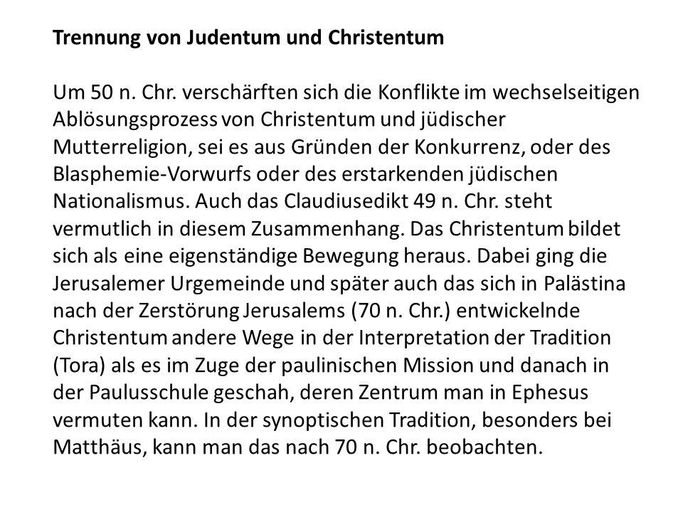 Trennung von Judentum und Christentum Um 50 n. Chr. verschärften sich die Konflikte im wechselseitigen Ablösungsprozess von Christentum und jüdischer