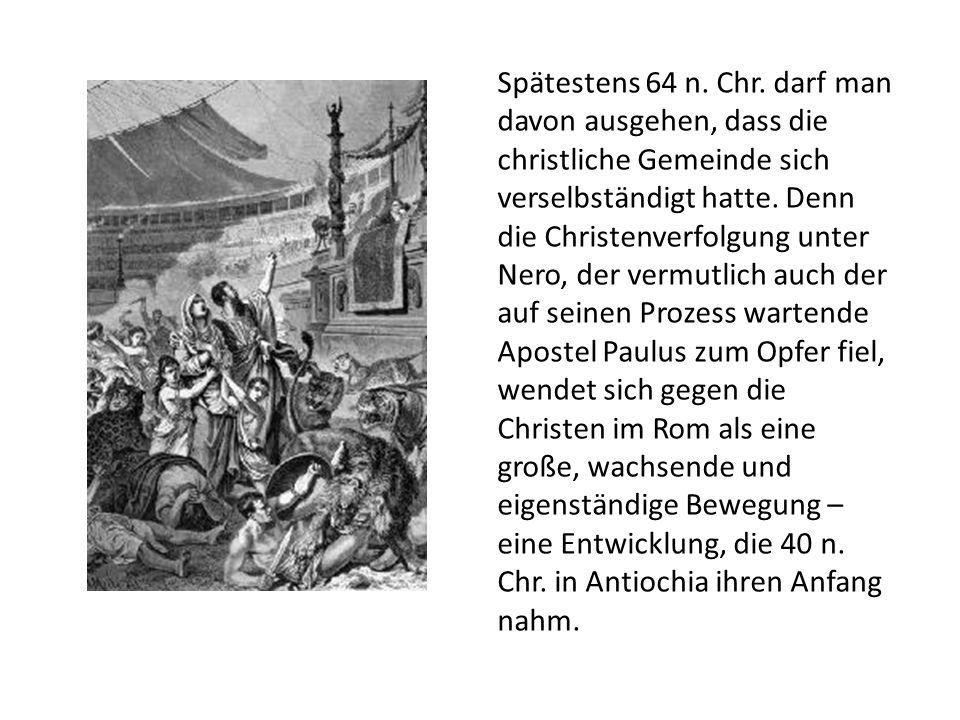 Spätestens 64 n. Chr. darf man davon ausgehen, dass die christliche Gemeinde sich verselbständigt hatte. Denn die Christenverfolgung unter Nero, der v