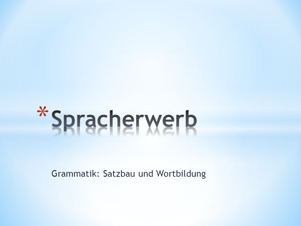 Grammatik: Satzbau und Wortbildung