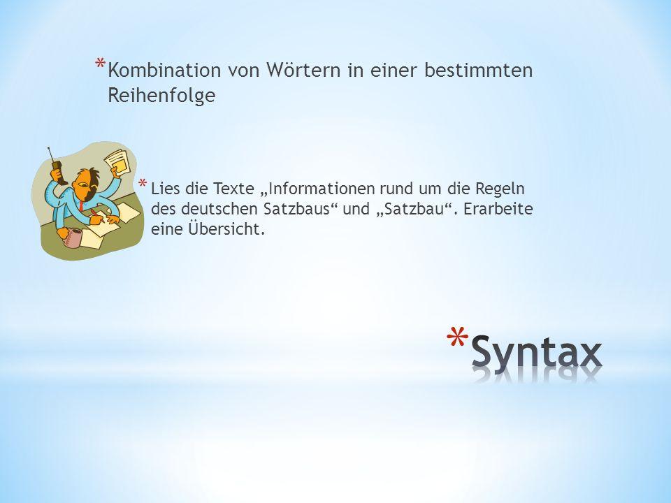 * Kombination von Wörtern in einer bestimmten Reihenfolge * Lies die Texte Informationen rund um die Regeln des deutschen Satzbaus und Satzbau. Erarbe