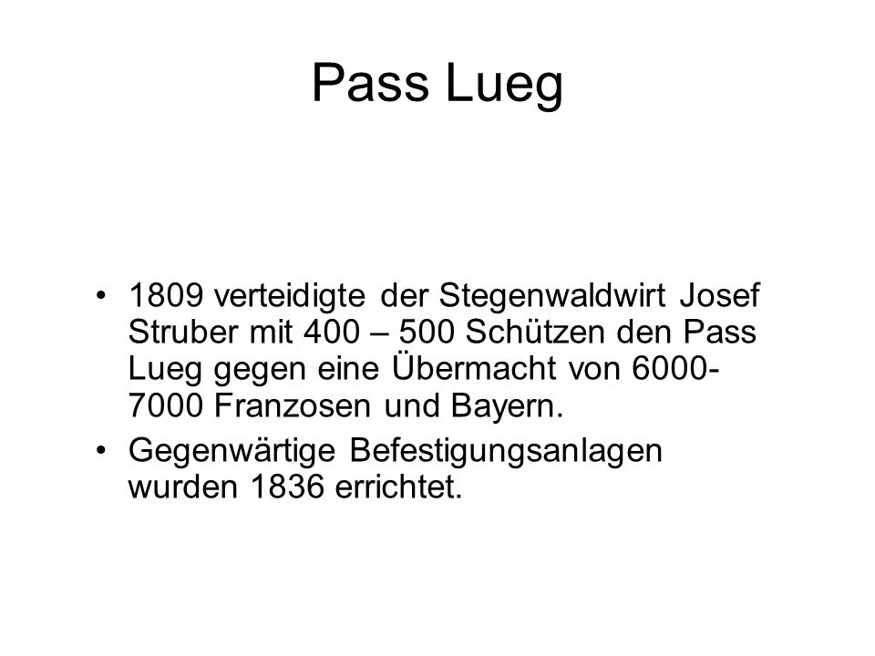 Pass Lueg 1809 verteidigte der Stegenwaldwirt Josef Struber mit 400 – 500 Schützen den Pass Lueg gegen eine Übermacht von 6000- 7000 Franzosen und Bay