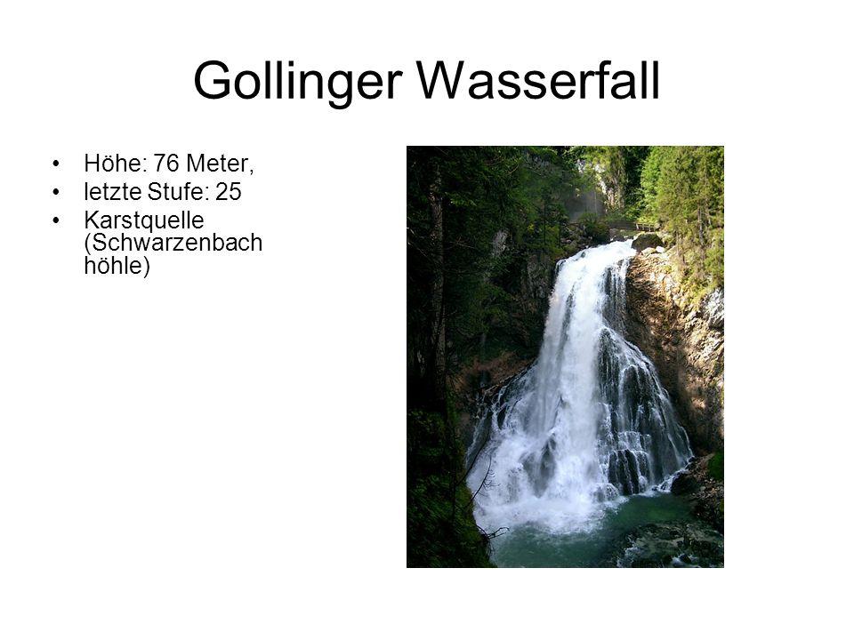 Gollinger Wasserfall Höhe: 76 Meter, letzte Stufe: 25 Karstquelle (Schwarzenbach höhle)