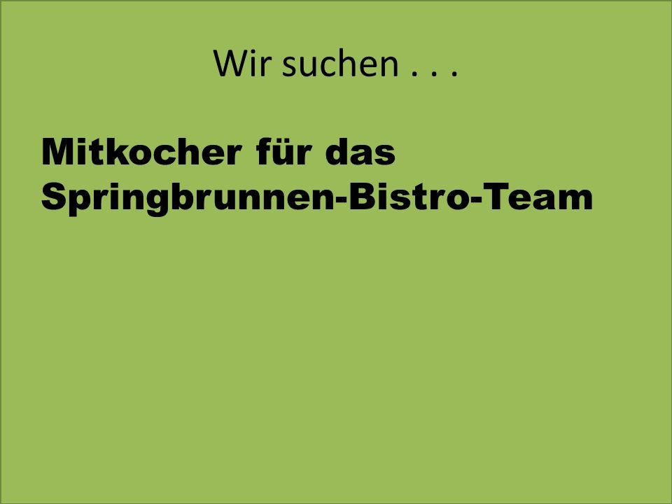 Wir suchen... Mitkocher für das Springbrunnen-Bistro-Team