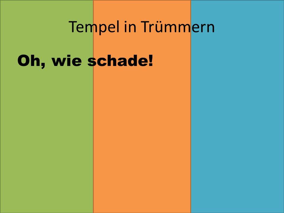 Oh, wie schade! Tempel in Trümmern