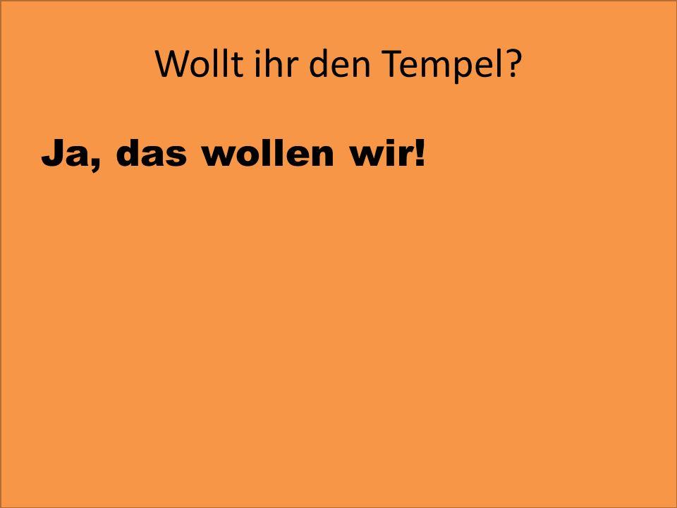 Wollt ihr den Tempel? Ja, das wollen wir!
