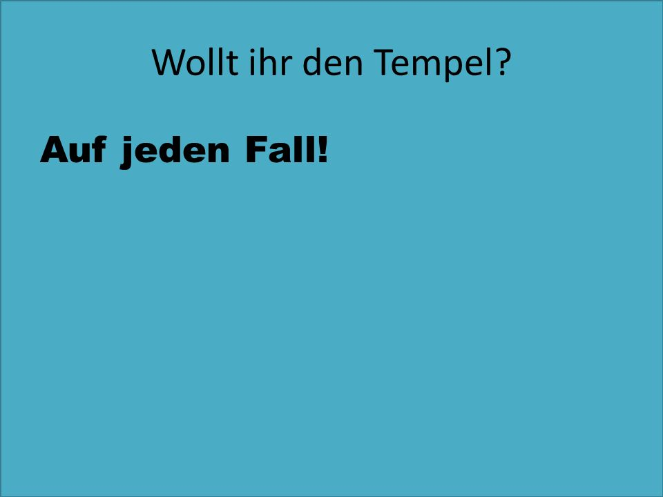 Wollt ihr den Tempel? Auf jeden Fall!