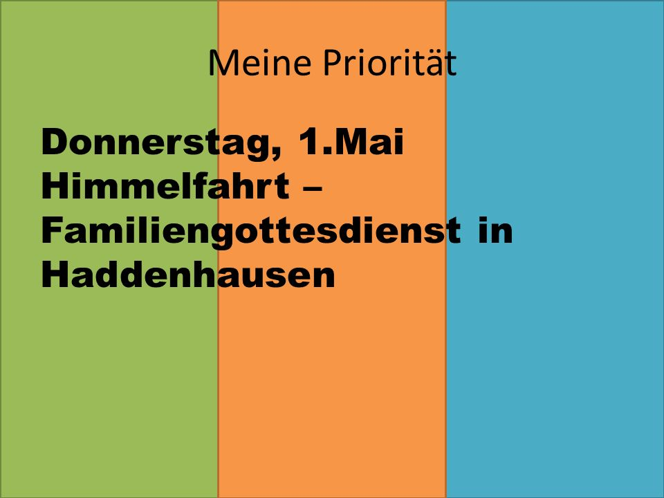 Donnerstag, 1.Mai Himmelfahrt – Familiengottesdienst in Haddenhausen Meine Priorität