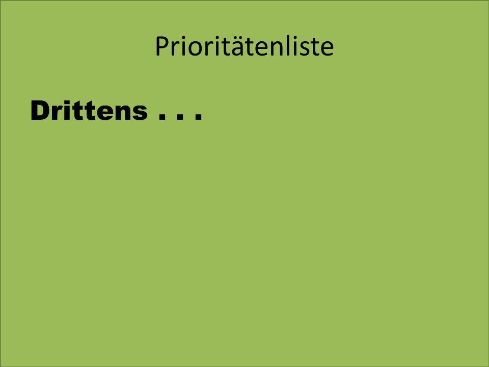 Prioritätenliste Drittens...