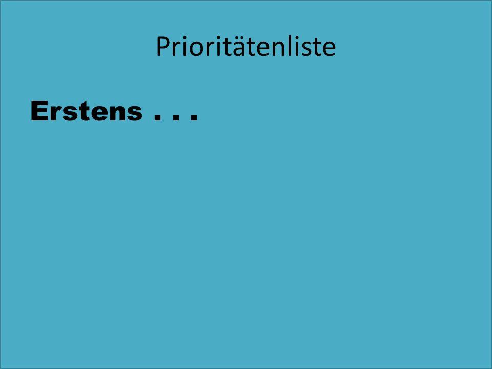 Prioritätenliste Erstens...
