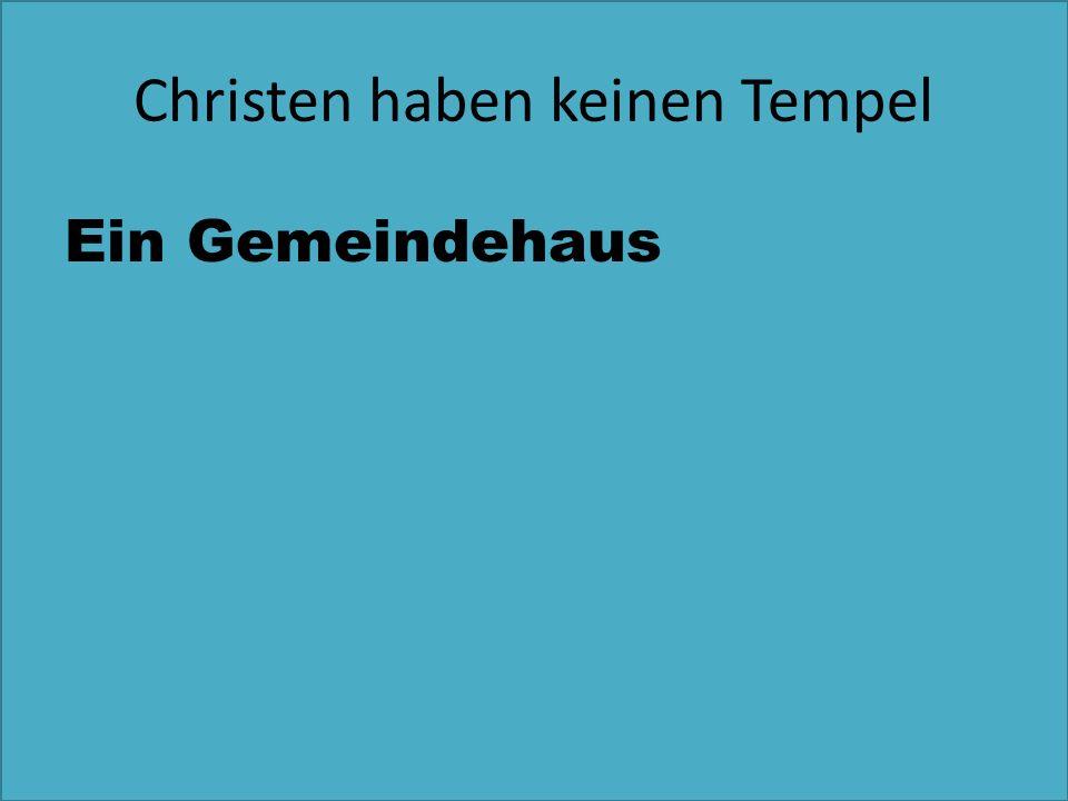 Christen haben keinen Tempel Ein Gemeindehaus