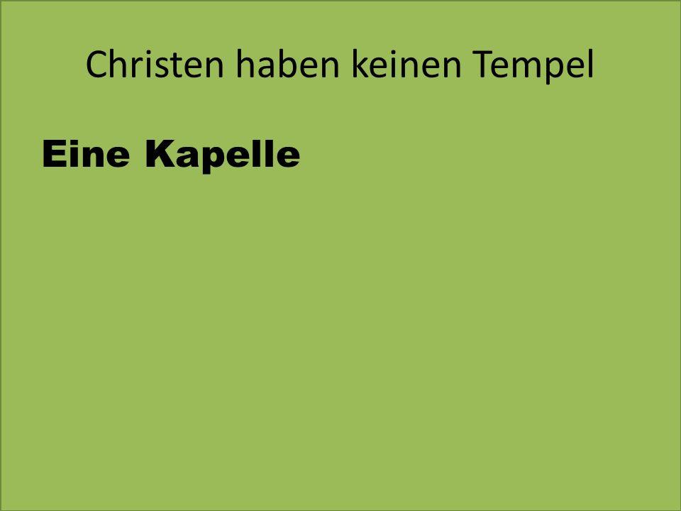 Christen haben keinen Tempel Eine Kapelle