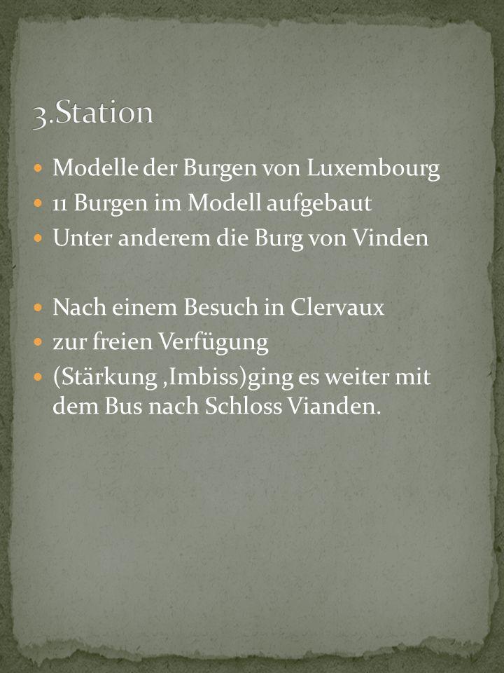 Modelle der Burgen von Luxembourg 11 Burgen im Modell aufgebaut Unter anderem die Burg von Vinden Nach einem Besuch in Clervaux zur freien Verfügung (