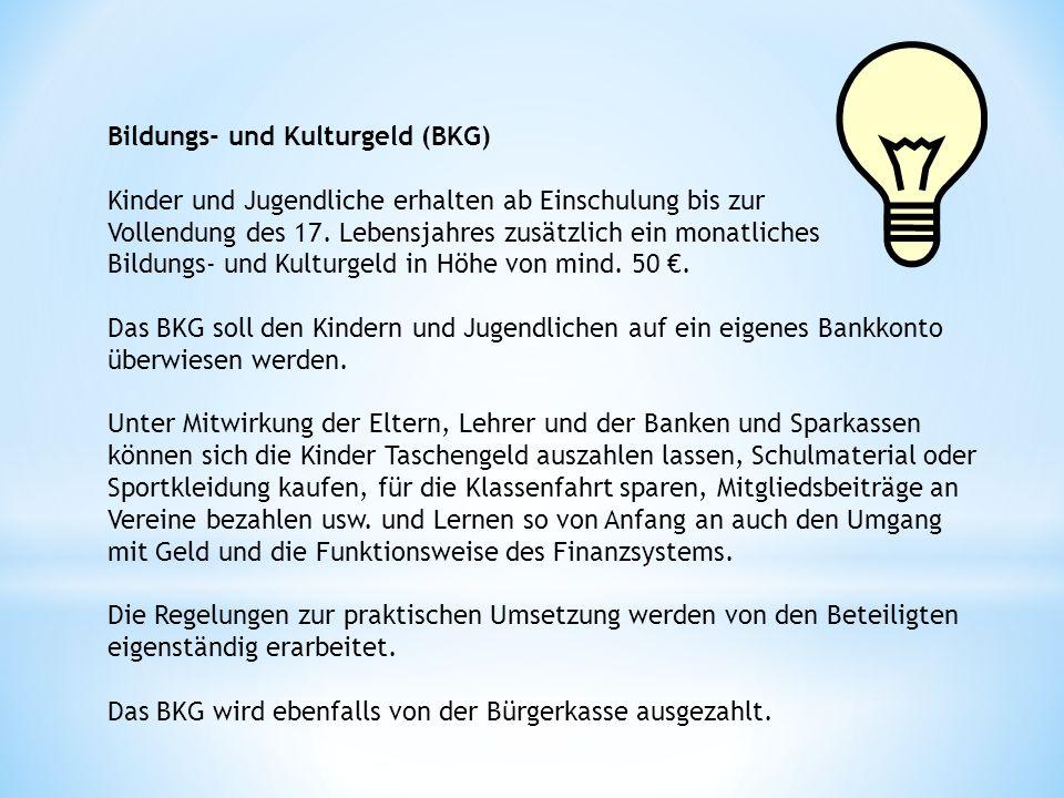 Bildungs- und Kulturgeld (BKG) Kinder und Jugendliche erhalten ab Einschulung bis zur Vollendung des 17.