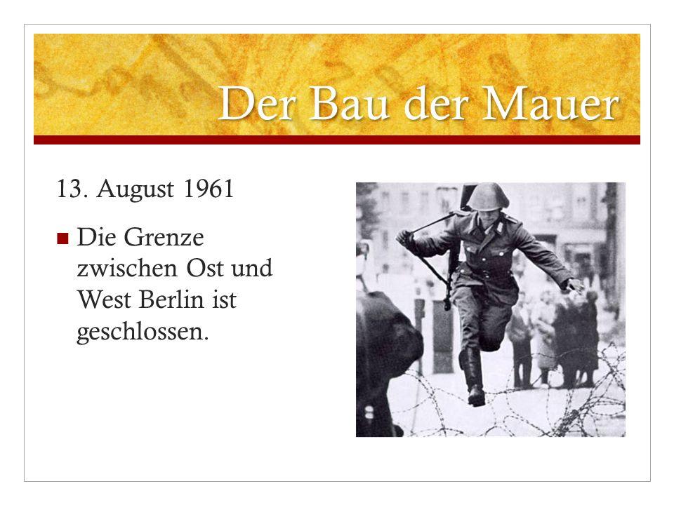 Der Bau der Mauer 13. August 1961 Die Grenze zwischen Ost und West Berlin ist geschlossen.