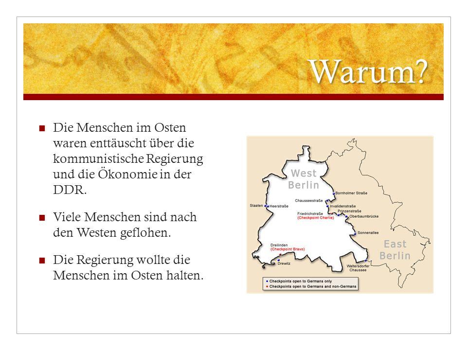Warum? Die Menschen im Osten waren enttäuscht über die kommunistische Regierung und die Ökonomie in der DDR. Viele Menschen sind nach den Westen geflo