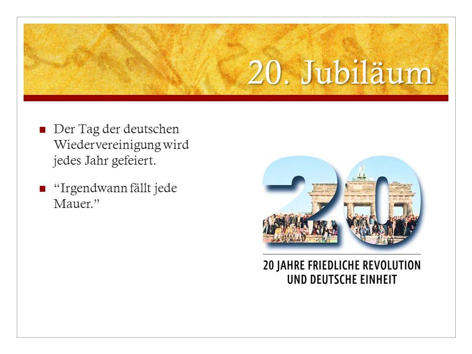 20. Jubiläum Der Tag der deutschen Wiedervereinigung wird jedes Jahr gefeiert. Irgendwann fällt jede Mauer.