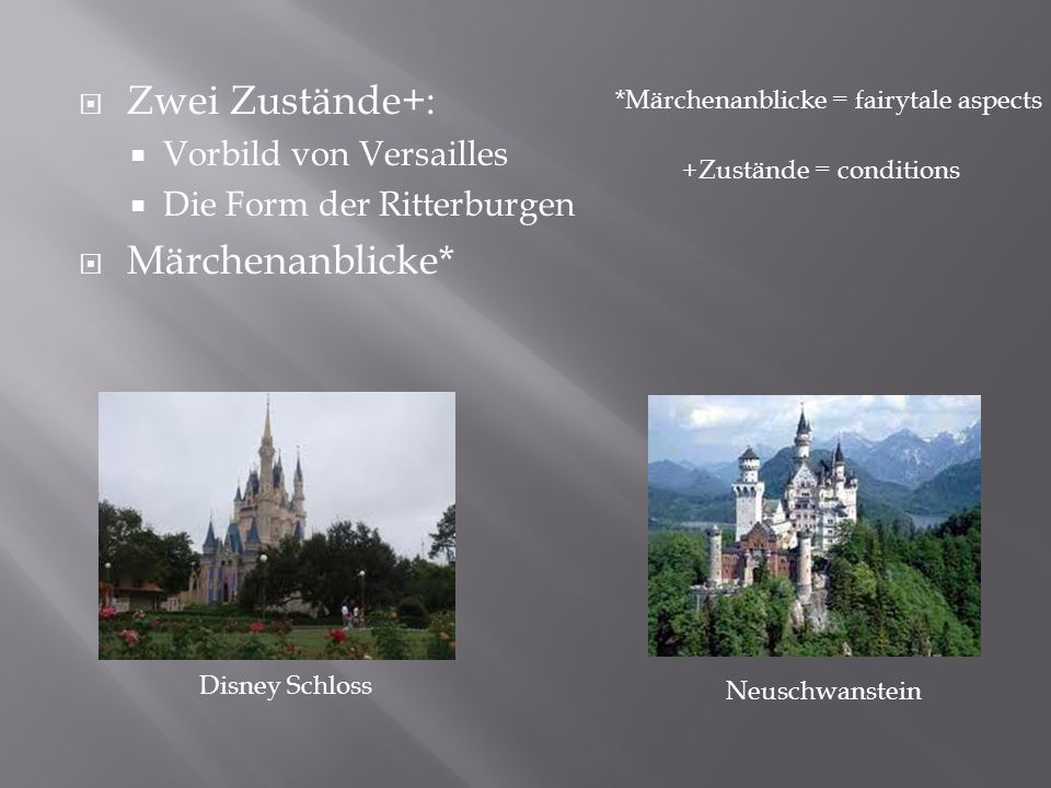 Zwei Zustände+: Vorbild von Versailles Die Form der Ritterburgen Märchenanblicke* Disney Schloss Neuschwanstein *Märchenanblicke = fairytale aspects +