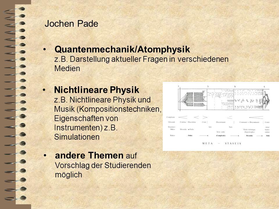Nichtlineare Physik z.B. Nichtlineare Physik und Musik (Kompositionstechniken, Eigenschaften von Instrumenten) z.B. Simulationen Jochen Pade Quantenme