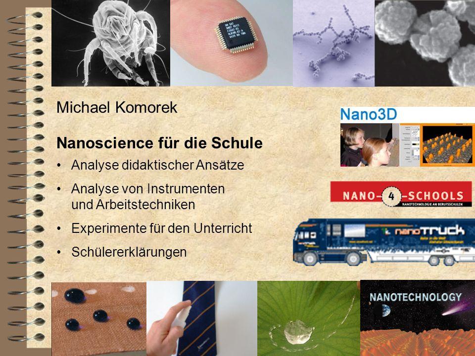 Nanoscience für die Schule Michael Komorek Analyse didaktischer Ansätze Analyse von Instrumenten und Arbeitstechniken Experimente für den Unterricht S