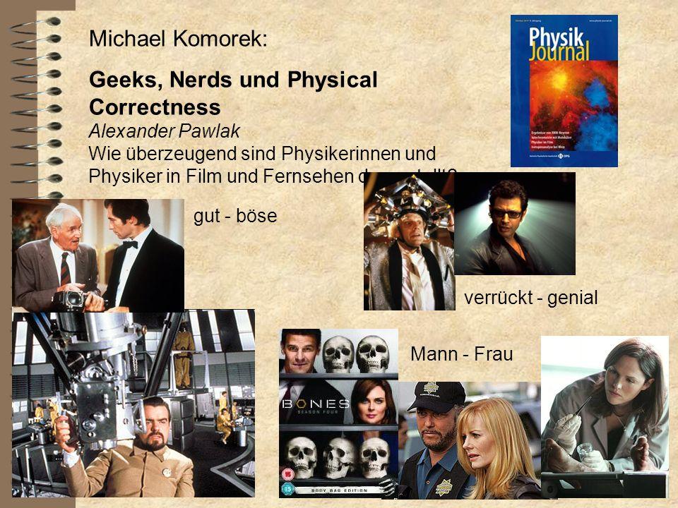 Michael Komorek: Geeks, Nerds und Physical Correctness Alexander Pawlak Wie überzeugend sind Physikerinnen und Physiker in Film und Fernsehen dargeste