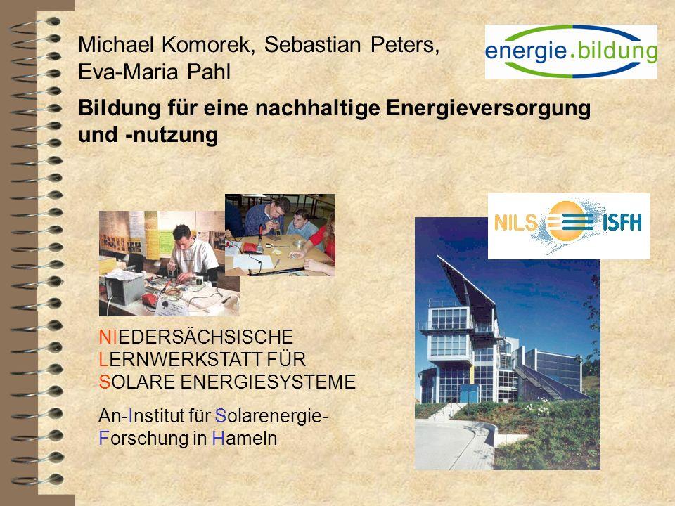 NIEDERSÄCHSISCHE LERNWERKSTATT FÜR SOLARE ENERGIESYSTEME An-Institut für Solarenergie- Forschung in Hameln Michael Komorek, Sebastian Peters, Eva-Mari