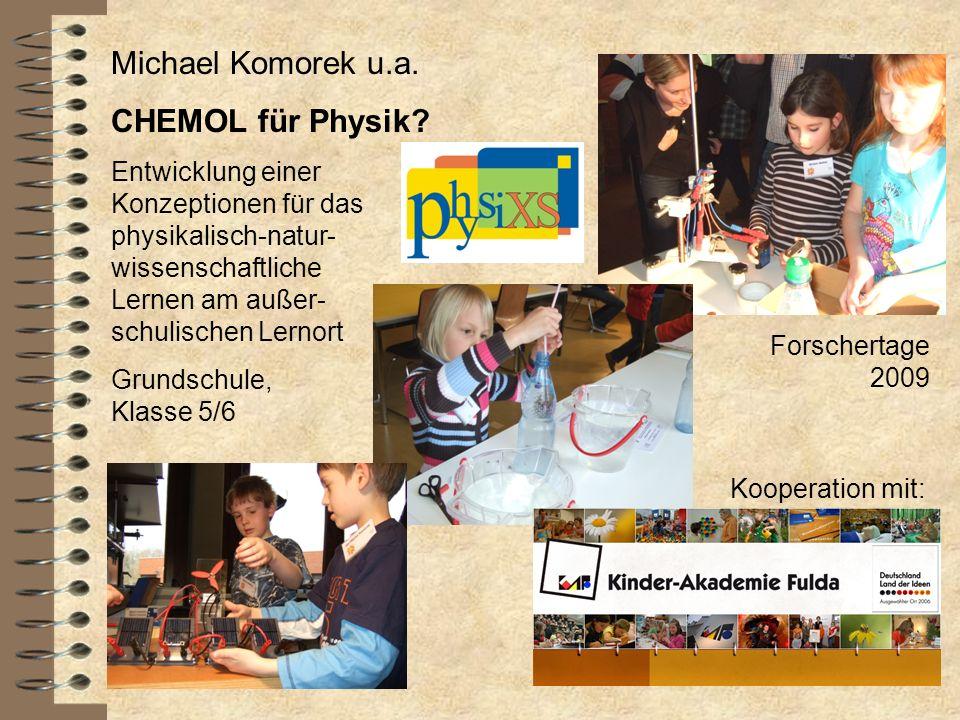 Michael Komorek u.a. CHEMOL für Physik? Entwicklung einer Konzeptionen für das physikalisch-natur- wissenschaftliche Lernen am außer- schulischen Lern