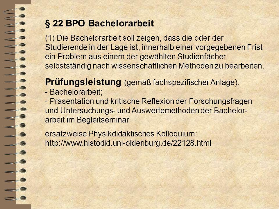 § 22 BPO Bachelorarbeit (1) Die Bachelorarbeit soll zeigen, dass die oder der Studierende in der Lage ist, innerhalb einer vorgegebenen Frist ein Prob