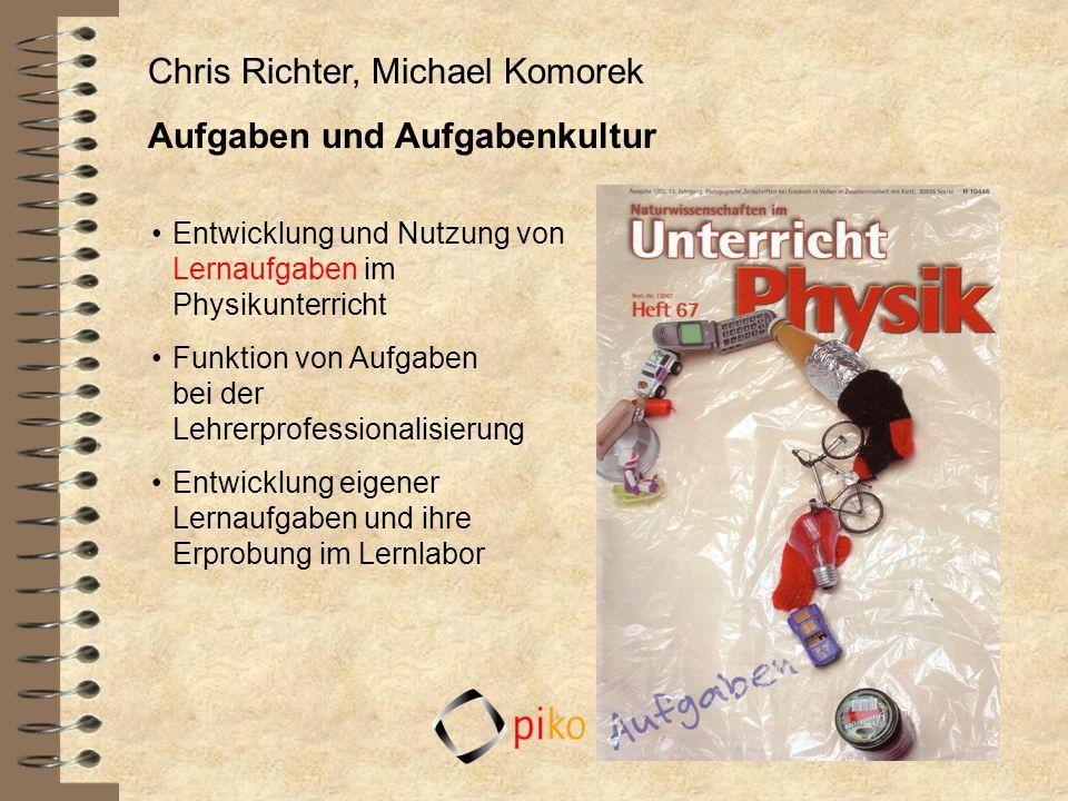 Chris Richter, Michael Komorek Aufgaben und Aufgabenkultur Entwicklung und Nutzung von Lernaufgaben im Physikunterricht Funktion von Aufgaben bei der