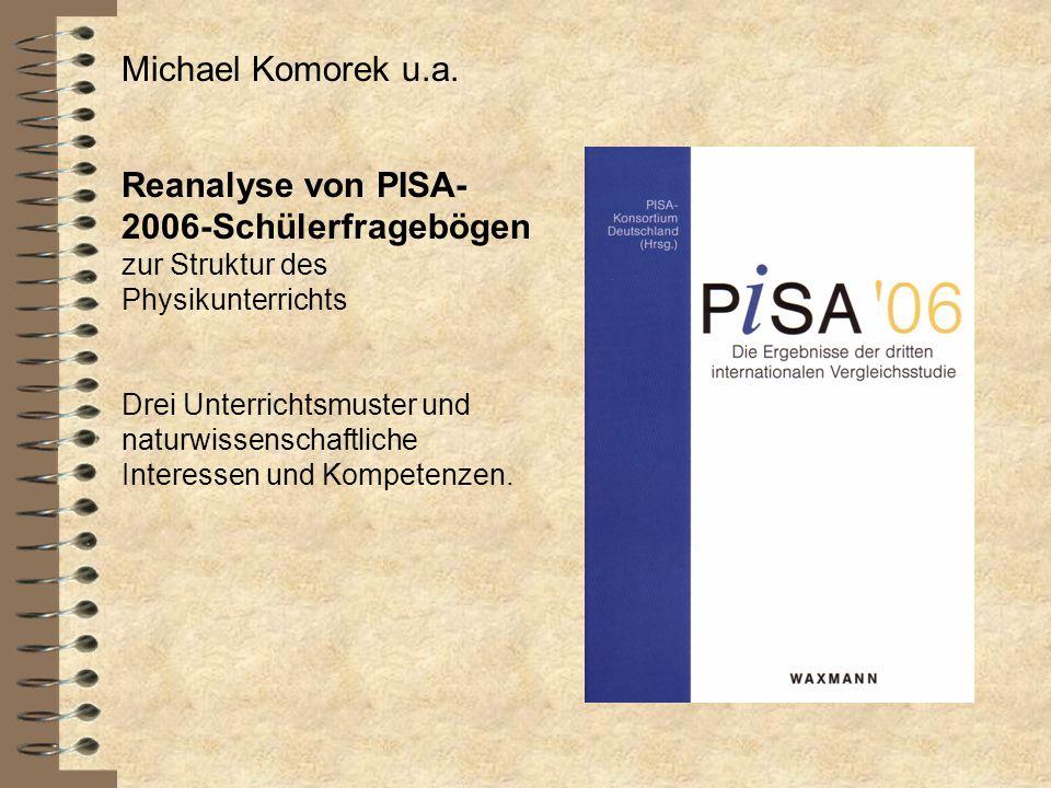 Michael Komorek u.a. Reanalyse von PISA- 2006-Schülerfragebögen zur Struktur des Physikunterrichts Drei Unterrichtsmuster und naturwissenschaftliche I