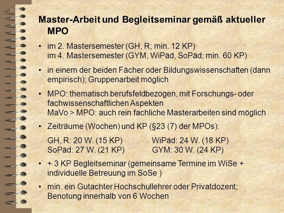 Master-Arbeit und Begleitseminar gemäß aktueller MPO im 2. Mastersemester (GH, R; min. 12 KP) im 4. Mastersemester (GYM, WiPäd, SoPäd; min. 60 KP) in
