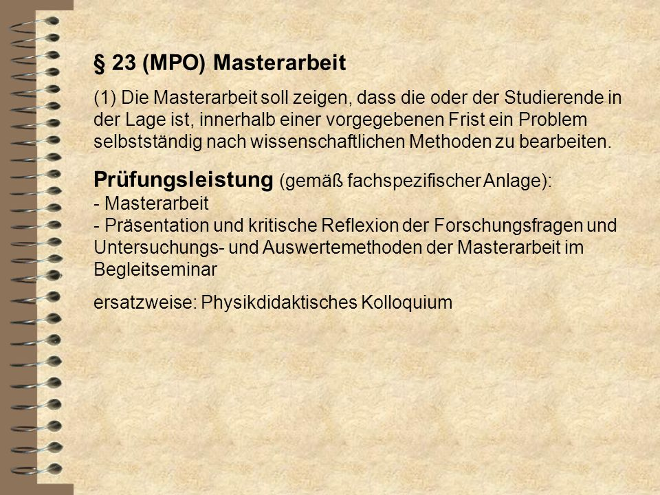§ 23 (MPO) Masterarbeit (1) Die Masterarbeit soll zeigen, dass die oder der Studierende in der Lage ist, innerhalb einer vorgegebenen Frist ein Proble