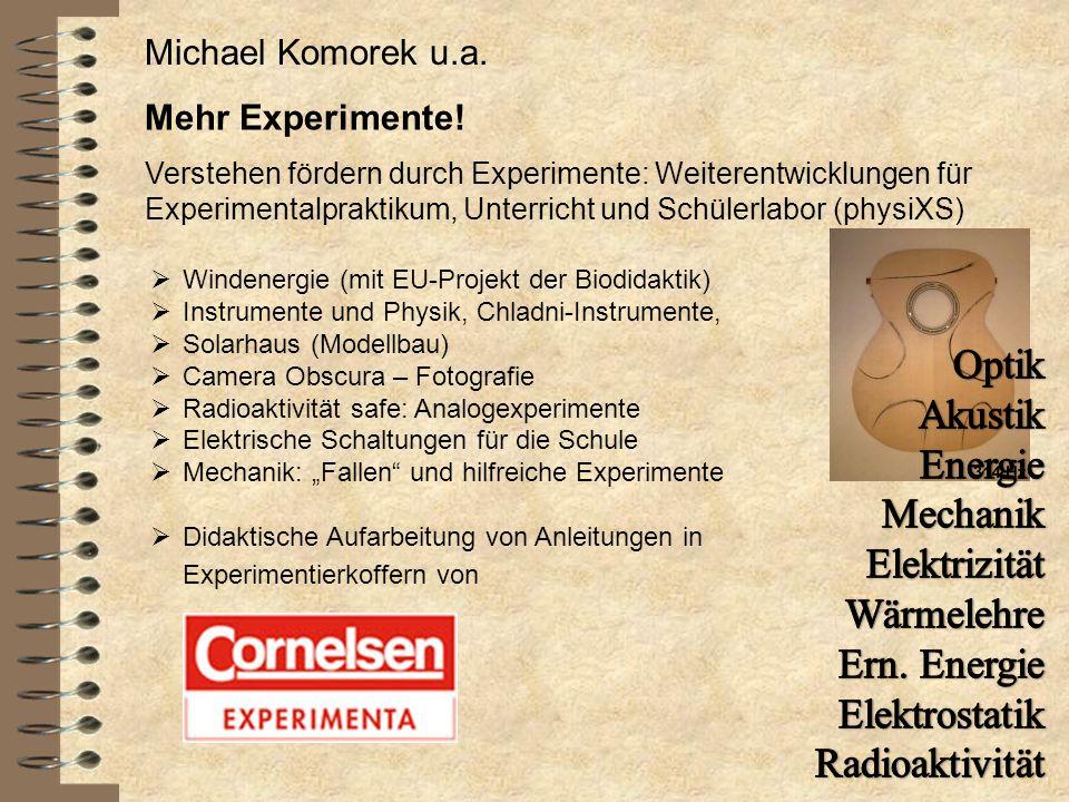 Mehr Experimente! Verstehen fördern durch Experimente: Weiterentwicklungen für Experimentalpraktikum, Unterricht und Schülerlabor (physiXS) Michael Ko