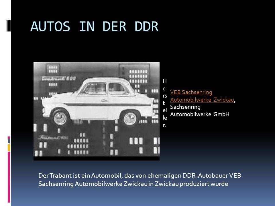 AUTOS IN DER DDR H e rs t el le r: VEB Sachsenring Automobilwerke ZwickauVEB Sachsenring Automobilwerke Zwickau, Sachsenring Automobilwerke GmbH Der Trabant ist ein Automobil, das von ehemaligen DDR-Autobauer VEB Sachsenring Automobilwerke Zwickau in Zwickau produziert wurde