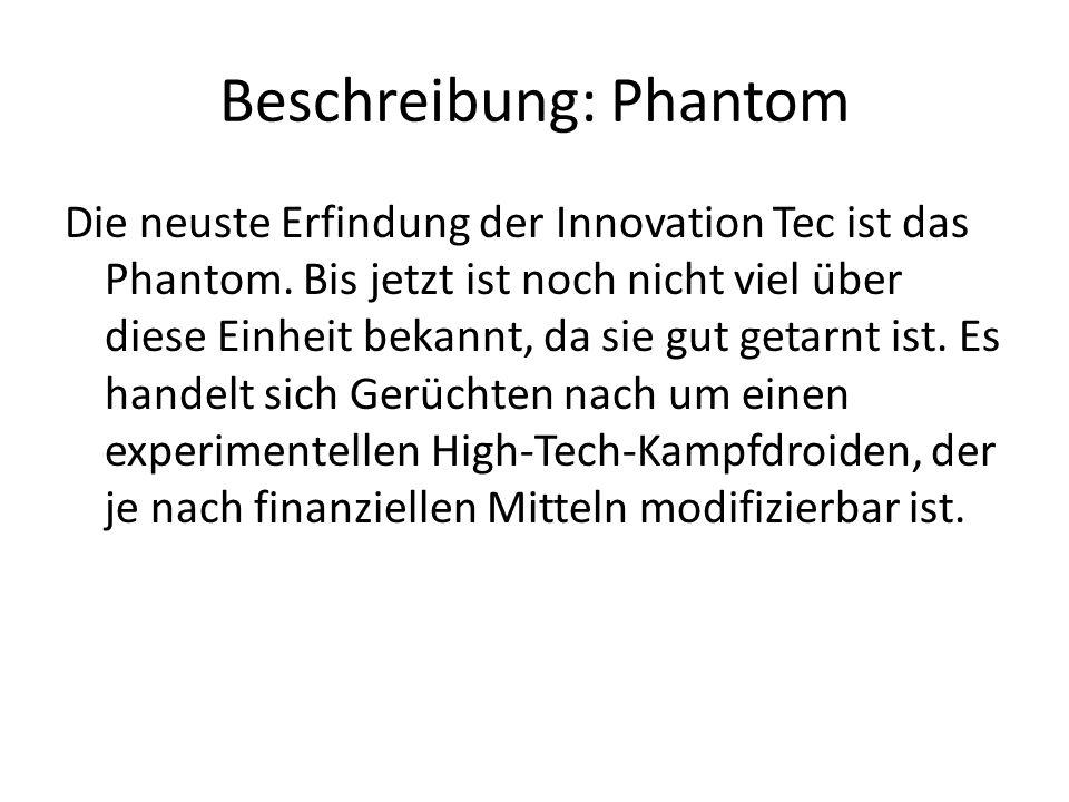 Beschreibung: Phantom Die neuste Erfindung der Innovation Tec ist das Phantom. Bis jetzt ist noch nicht viel über diese Einheit bekannt, da sie gut ge