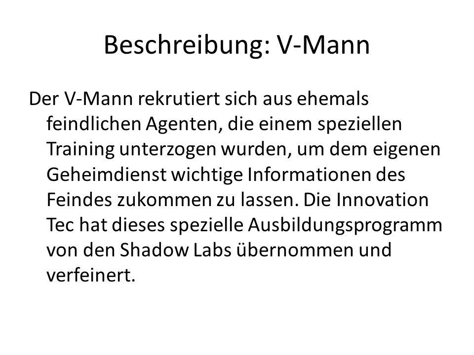 Beschreibung: V-Mann Der V-Mann rekrutiert sich aus ehemals feindlichen Agenten, die einem speziellen Training unterzogen wurden, um dem eigenen Gehei