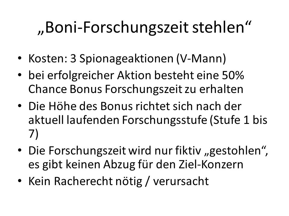 Boni-Forschungszeit stehlen Kosten: 3 Spionageaktionen (V-Mann) bei erfolgreicher Aktion besteht eine 50% Chance Bonus Forschungszeit zu erhalten Die