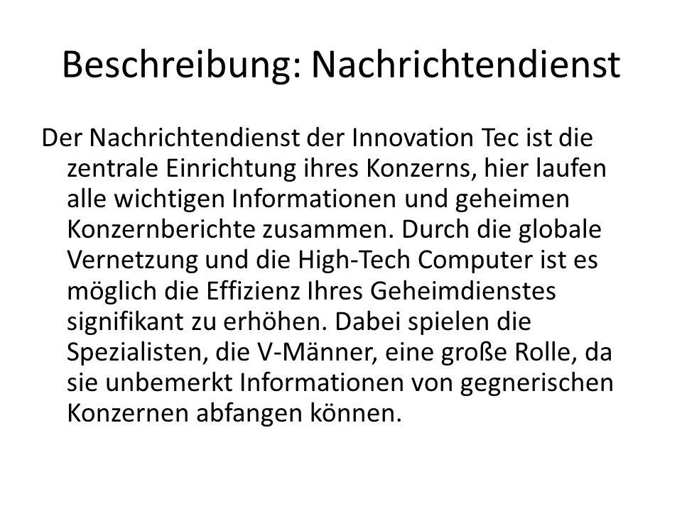 Beschreibung: Nachrichtendienst Der Nachrichtendienst der Innovation Tec ist die zentrale Einrichtung ihres Konzerns, hier laufen alle wichtigen Infor