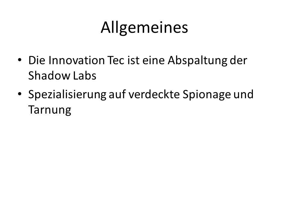 Allgemeines Die Innovation Tec ist eine Abspaltung der Shadow Labs Spezialisierung auf verdeckte Spionage und Tarnung