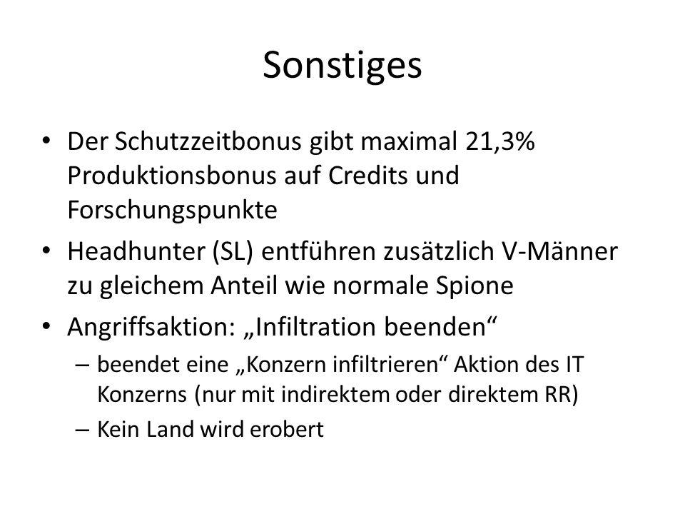 Sonstiges Der Schutzzeitbonus gibt maximal 21,3% Produktionsbonus auf Credits und Forschungspunkte Headhunter (SL) entführen zusätzlich V-Männer zu gl