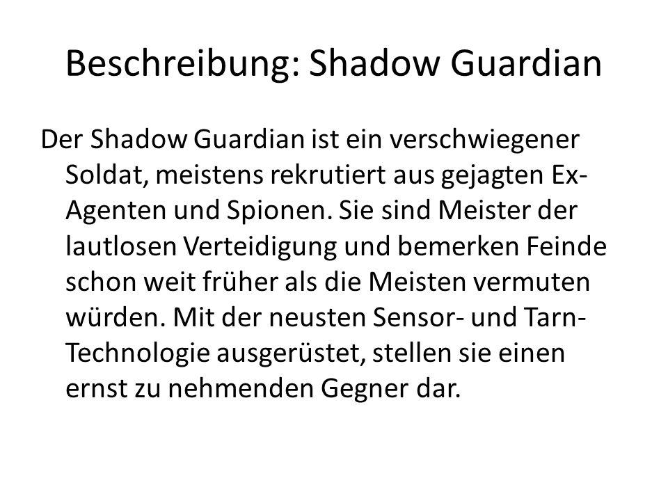 Beschreibung: Shadow Guardian Der Shadow Guardian ist ein verschwiegener Soldat, meistens rekrutiert aus gejagten Ex- Agenten und Spionen. Sie sind Me
