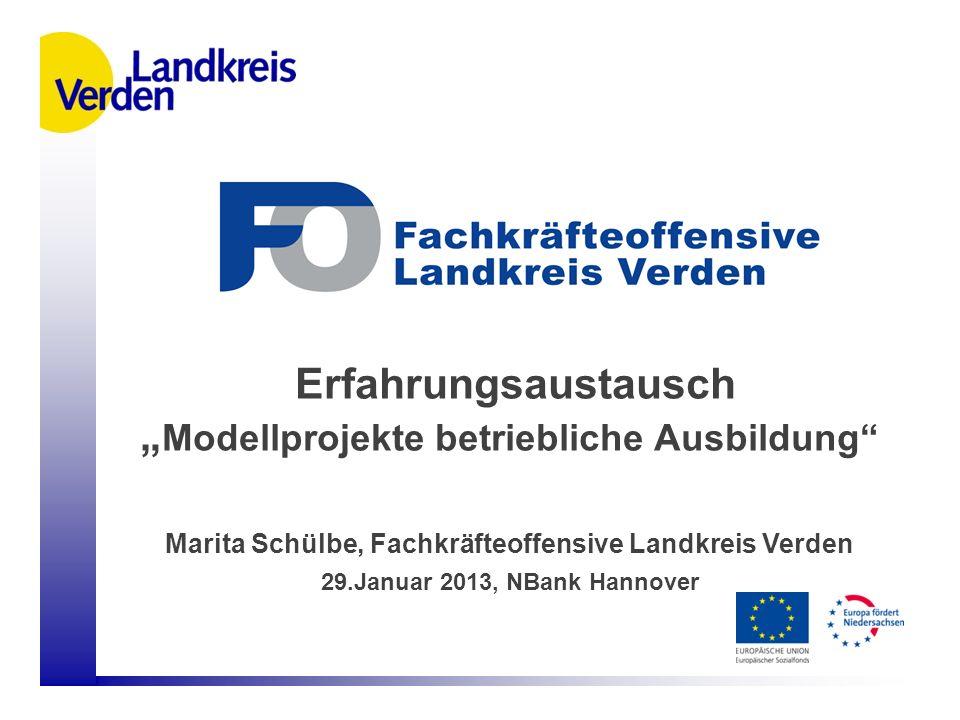 Erfahrungsaustausch Modellprojekte betriebliche Ausbildung Marita Schülbe, Fachkräfteoffensive Landkreis Verden 29.Januar 2013, NBank Hannover