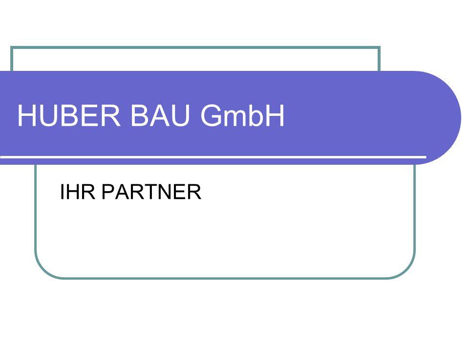 HUBER BAU GmbH Hoch – Tiefbau Baggerarbeiten Gerüstbau Sie suchen ein kompetentes Bauunternehmen Dann sind Sie bei uns richtig