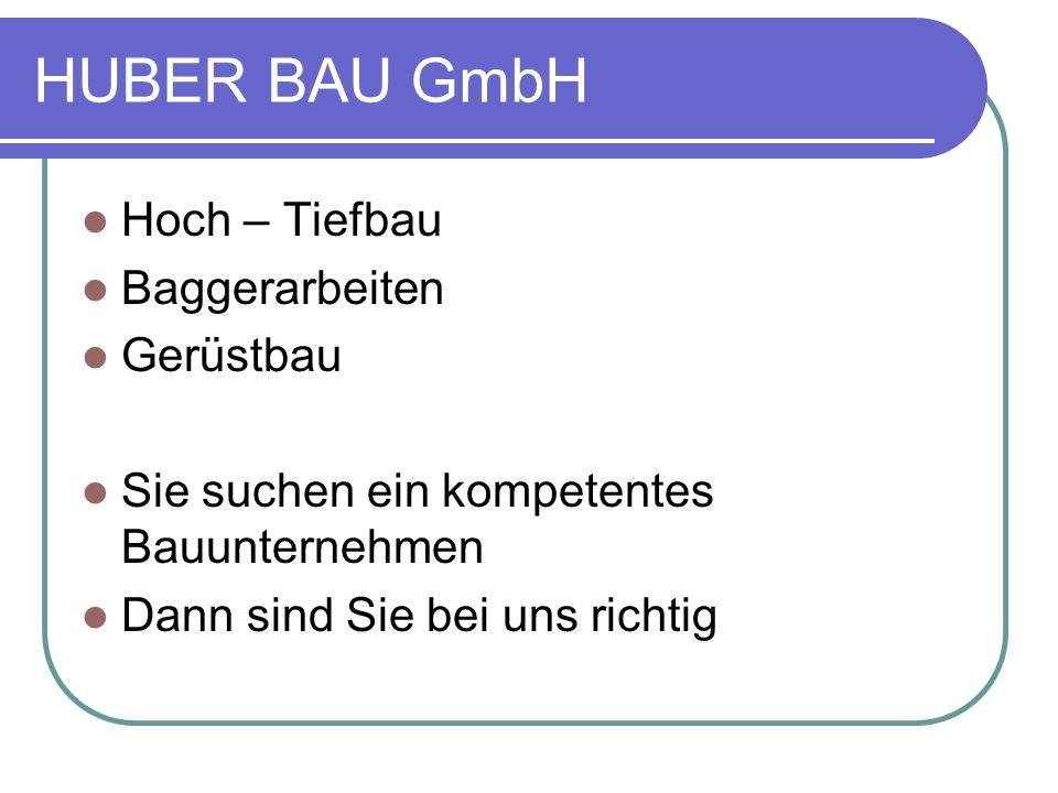HUBER BAU GmbH Immer für Sie da Rufen Sie uns an Leistungsstark, Flexibel, Kostengünstig GDI