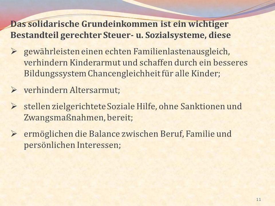 11 Das solidarische Grundeinkommen ist ein wichtiger Bestandteil gerechter Steuer- u. Sozialsysteme, diese gewährleisten einen echten Familienlastenau
