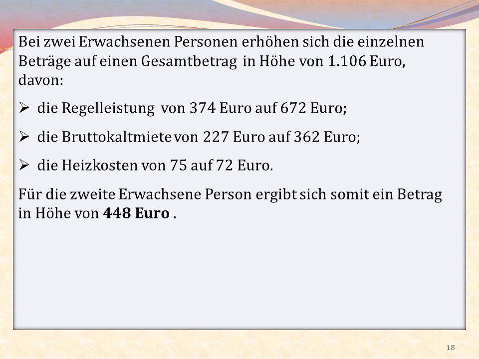 18 Bei zwei Erwachsenen Personen erhöhen sich die einzelnen Beträge auf einen Gesamtbetrag in Höhe von 1.106 Euro, davon: die Regelleistung von 374 Eu