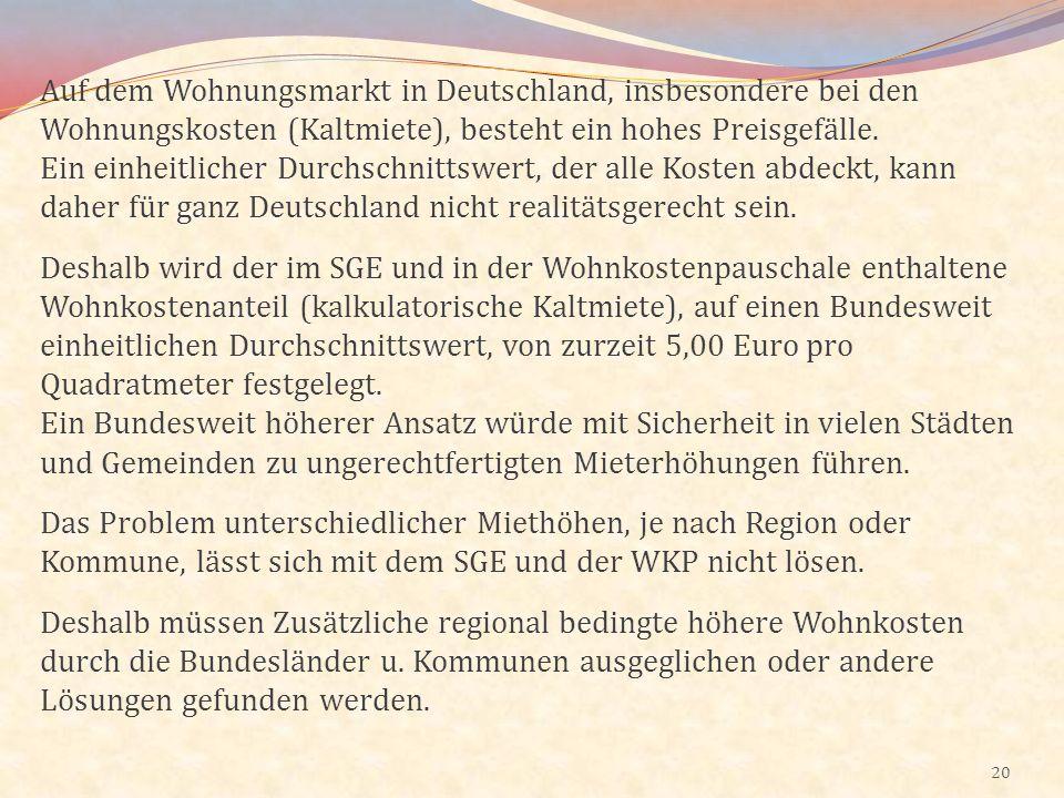 20 Auf dem Wohnungsmarkt in Deutschland, insbesondere bei den Wohnungskosten (Kaltmiete), besteht ein hohes Preisgefälle. Ein einheitlicher Durchschni