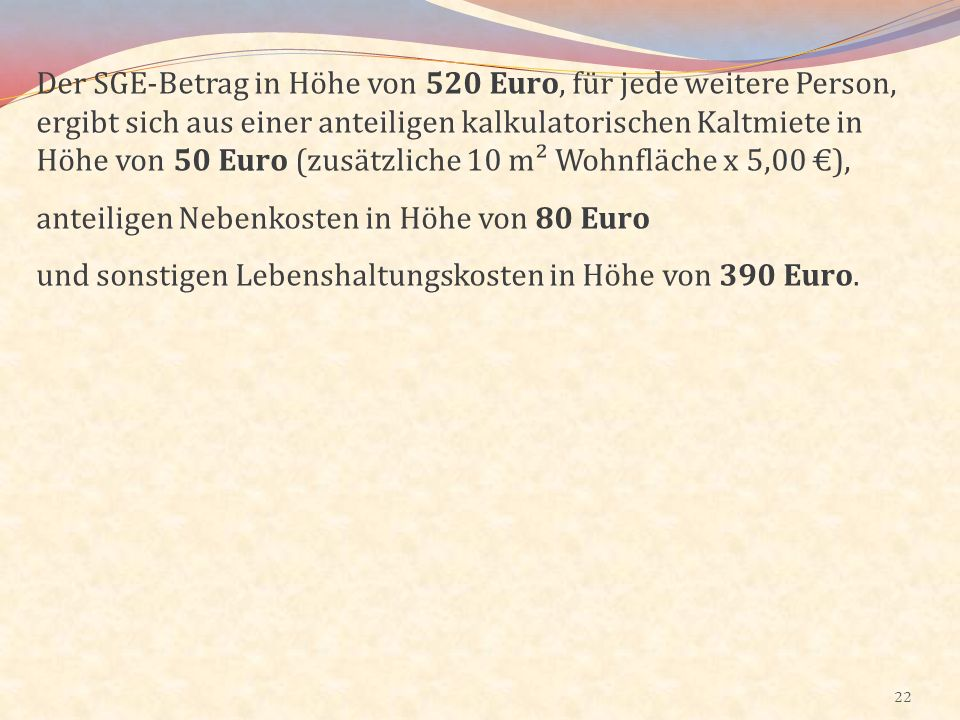 22 Der SGE-Betrag in Höhe von 520 Euro, für jede weitere Person, ergibt sich aus einer anteiligen kalkulatorischen Kaltmiete in Höhe von 50 Euro (zusä